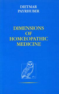 Dimensions of Homoeopathic Medicine/Dietmar Payrhuber