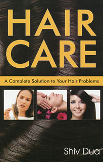 Hair Care - A Complete Solution to Your Hair Problems/Shiv Dua