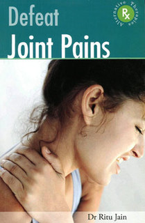 Defeat Joint Pains with Homoeopathy/Ritu Jain
