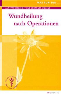 Was tun zur Wundheilung nach Operationen/Annette Kerckhoff / Johannes Wilkens
