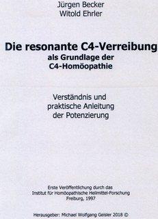 Die resonante C4-Verreibung als Grundlage der C4-Homöopathie/Jürgen Becker / Witold Ehrler