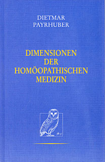 Dimensionen der Homöopathischen Medizin/Dietmar Payrhuber