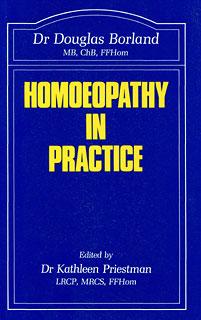 Homoeopathy in practice, Douglas M. Borland