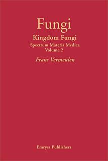 Kingdom Fungi - Spectrum Materia Medica Volume 2/Frans Vermeulen