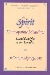 The Spirit of Homeopathic Medicines, Didier Grandgeorge