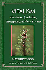 Vitalism The History of Herbalism, Homeopathy and Flower Essences/Matthew Wood