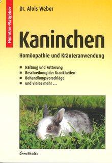 Kaninchen - Homöopathie und Kräuteranwendung/Alois Weber