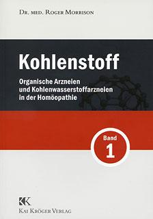Kohlenstoff Band 1 - Organische Arzneien und Kohlenwasserstoffarzneien in der Homöopathie/Roger Morrison