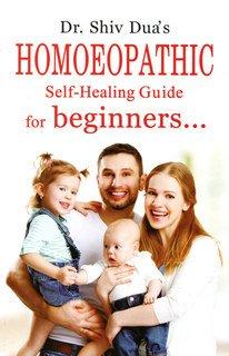 Homoeopathic Self-Healing Guide for beginners/Shiv Dua