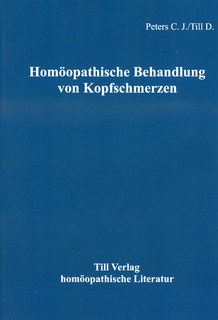 Homöopathische Behandlung von Kopfschmerzen, Dieter Till / John C. Peters