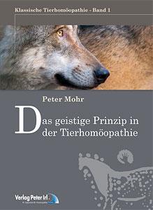 Schriftenreihe klassische Tierhomöopathie Nr. 1: Das geistige Prinzip in der Tierhomöopathie/Peter Mohr