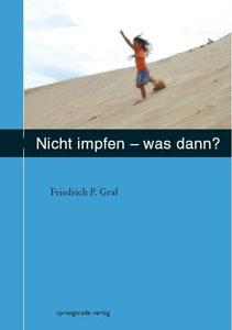 Nicht impfen - was dann ?/Friedrich P. Graf