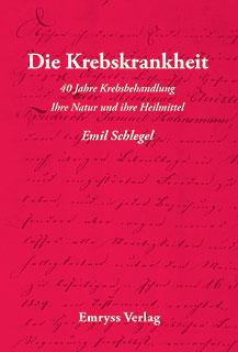 Die Krebskrankheit ihre Natur und ihre Heilmittel/Emil Schlegel