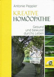 Kreative Homöopathie - Gesund und bewusst durchs Leben/Antonie Peppler / Hans-Jürgen Albrecht