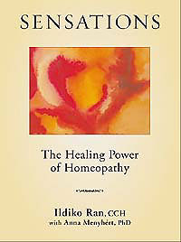 Sensations: The Healing Power of Homeopathy, Ildiko Ran