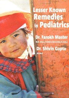 Lesser Known Remedies in Pediatrics/Farokh J. Master / Shiuin Gupta