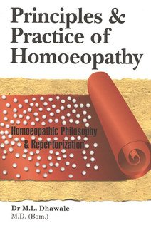 Principles and Practice of Homoeopathy/Dr. M.L. Dhawale
