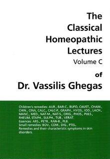Classical Homeopathic Lectures - Volume C/Vassilis Ghegas