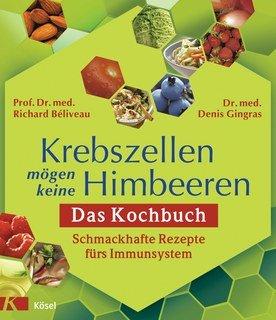 Krebszellen mögen keine Himbeeren. Das Kochbuch/Richard Beliveau / Denis Gingras