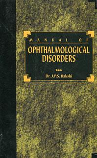 Manual of Ophthalmological Disorders/J.P.S. Bakshi