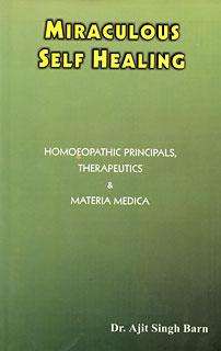 Miraculous Self Healing: Homoeopathic Principals, Therapeutics & Materia Medica/Ajit Singh Barn