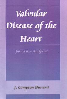 Valvular Disease of the Heart, James Compton Burnett