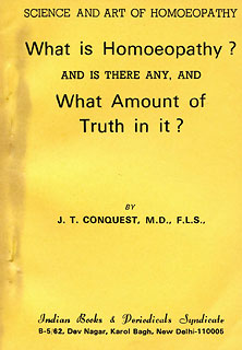 What is Homoeopathy ?/J.T. Conquest