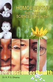 Homoeopathy: The True Science of Health/K.P.S. Dhama