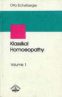 Klassical Homoeopathy (Volume I), Otto Eichelberger