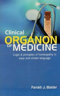 Clinical Organon of Medicine, Farokh J. Master
