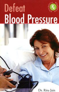Defeat Blood Pressure with Alternative Therapies/Ritu Jain