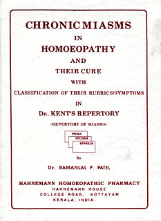 Chronic Miasms in Homoeopathy and their cure with Classification of their Rubrics/Symptoms in  Dr. Kent's Repertory/Ramanlal P. Patel
