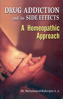 Drug Addiction and Its Side Effects- A Homeopathic Approach/Muhammed Rafeeque