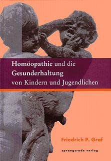 Homöopathie und die Gesunderhaltung von Kindern und Jugendlichen, Friedrich P. Graf