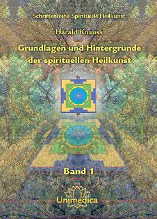Grundlagen und Hintergründe der spirituellen Heilkunst, Harald Knauss
