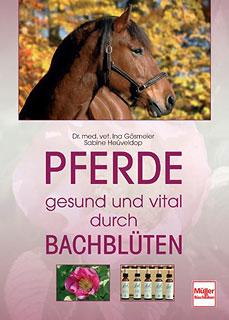 Pferde - gesund und vital durch Bachblüten/Ina Gösmeier / Sabine Heüveldop