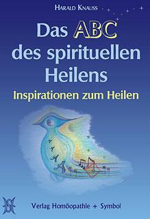 Das ABC des spirituellen Heilens/Harald Knauss