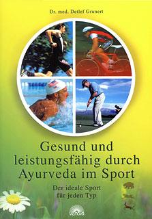 Gesund und leistungsfähig durch Ayurveda im Sport, Detlef Grunert