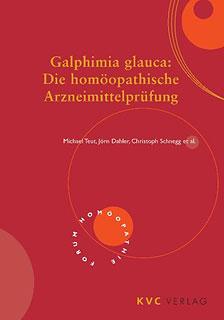 Galphimia glauca: Die homöopathische Arzneimittelprüfung/Michael Teut / Jörn Dahler / Christoph Schnegg