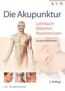 Die Akupunktur - Lehrbuch - Bildatlas - Repetitorium, Susanne Bihlmaier
