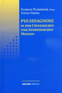Pulsdiagnose in der Chinesischen und Ayurvedischen Medizin/Florian Ploberger / Vinod Verma