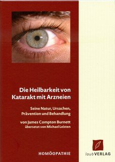 Die Heilbarkeit von Katarakt mit Arzneien - Homöopathie/James Compton Burnett / Michael Leisten