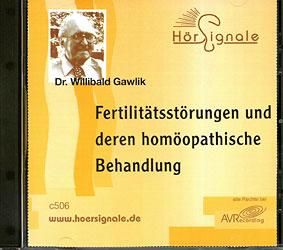 Fertilitätsstörungen und deren homöopathische Behandlung - 2 CDs, Willibald Gawlik