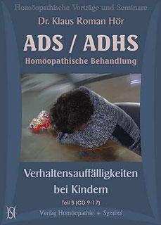 ADS / ADHS. Homöopathische Behandlung. Verhaltensauffälligkeiten bei Kindern. Teil B/Heiner Frei / Klaus Hör