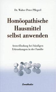 Homöopathische Mittel selbst anwenden/Walter Peter Pflegerl