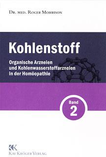 Kohlenstoff Band 2 - Organische Arzneien und Kohlenwasserstoffarzneien in der Homöopathie/Roger Morrison