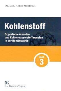 Kohlenstoff Band 3 - organische Arzneien und Kohlenwasserstoffarzneien in der Homöopathie/Roger Morrison
