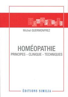 Homéopathie - Principes Clinique Techniques/Michel Guermonprez
