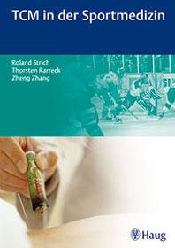 TCM in der Sportmedizin, Roland Strich / Torsten Rarreck / Zheng Zhang