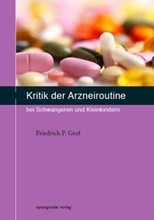 Kritik an der Arzneiroutine bei Schwangeren und Kindern, Friedrich P. Graf